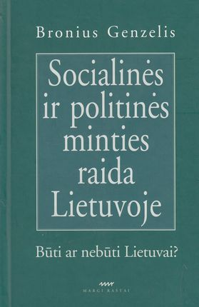 Socialinės ir politinės minties raida Lietuvoje: būti ar nebūti Lietuvai?