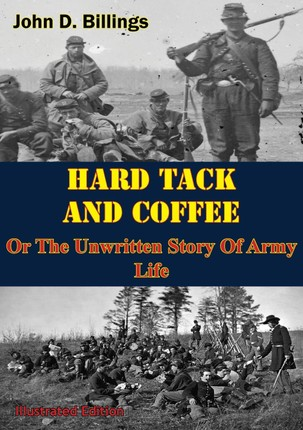 Hardtack & Coffee Or The Unwritten Story Of Army Life [Illustrated Edition]