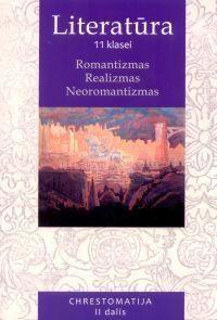 Literatūra 11 klasei: chrestomatija. 2 dalis. Romantizmas, realizmas, neoromantizmas