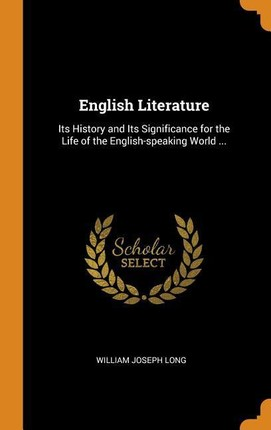 English Literature: Its History and Its Significance for the Life of the English-Speaking World ...