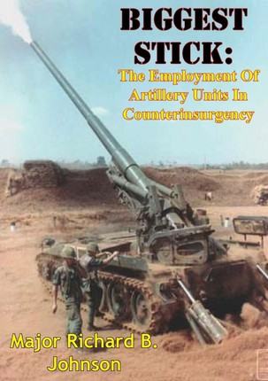 Biggest Stick: The Employment Of Artillery Units In Counterinsurgency