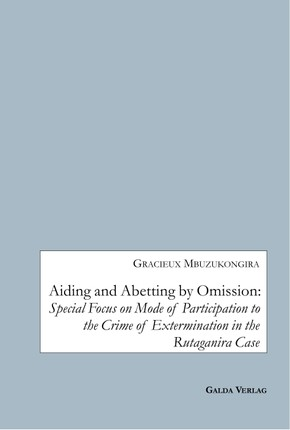 Aiding and Abetting by Omission:Special Focus on Mode of Participation to the Crime of Extermination in the Rutaganira Case