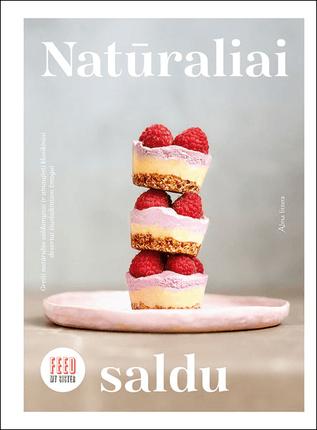 Natūraliai saldu: greiti natūralūs saldumynai ir atnaujinti klasikiniai desertai šiuolaikiniam žmogui