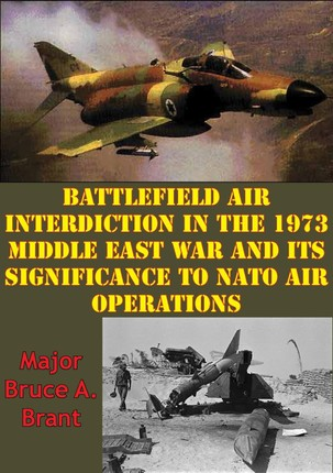 Battlefield Air Interdiction In The 1973 Middle East War And Its Significance To NATO Air Operations