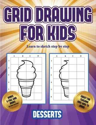 Learn to sketch step by step (Grid drawing for kids - Desserts): This book teaches kids how to draw using grids