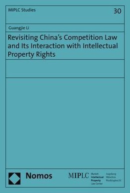 Revisiting China's Competition Law and Its Interaction with Intellectual Property Rights