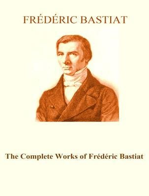 The Complete Works of Frédéric Bastiat
