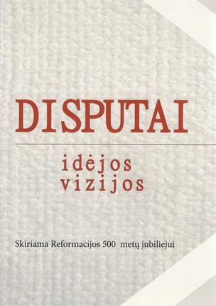 Disputai: idėjos, vizijos. Skiriama Reformacijos 500 metų jubiliejui
