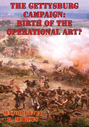 Gettysburg Campaign: Birth of the Operational Art?