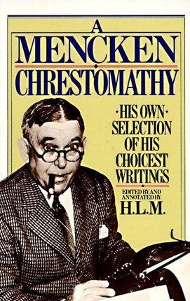 A Mencken Chrestomathy: His Own Selection of His Choicest Writings