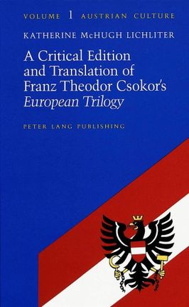 A Critical Edition and Translation of Franz Theodor Csokor's  «European Trilogy»