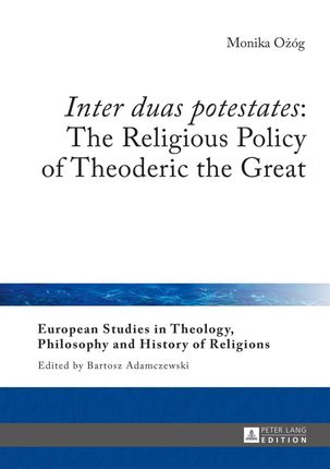 «Inter duas potestates»: The Religious Policy of Theoderic the Great