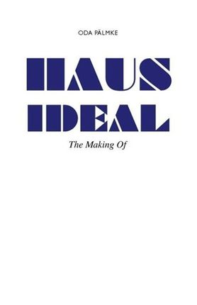 """The Making of Haus Ideal"""