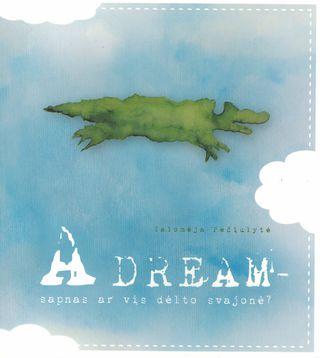 A dream - sapnas ar vis dėlto svajonė?