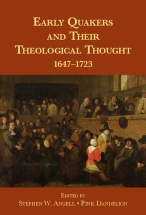 Early Quakers and Their Theological Thought