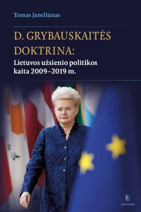 D. Grybauskaitės doktrina: Lietuvos užsienio politikos kaita 2009–2019
