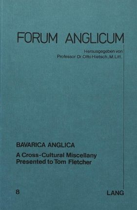 Bavarica Anglica: A Cross-Cultural Miscellany. Presented to Tom Fletscher
