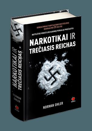 """NARKOTIKAI IR TREČIASIS REICHAS: tarptautinis bestseleris daugiau nei 45 šalyse – lyg šiol nutylėta daugybės Hitlerio pergalių priežastis! Šokiruojanti istorinė knyga apie Vokietiją, priklausomą nuo narkotikų – nuo kūdikių iki Nr.1 """"paciento A"""""""