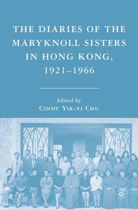 The Diaries of the Maryknoll Sisters in Hong Kong, 1921-1966