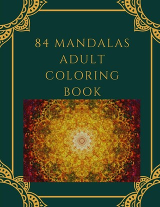 84 Mandalas Adult Coloring Book: Featuring 84 of the World's Most Beautiful Mandalas for Stress Relief and Relaxation