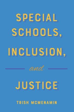 Special Schools, Inclusion, and Justice
