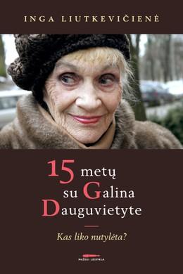 15 metų su Galina Dauguvietyte: kas liko nutylėta?