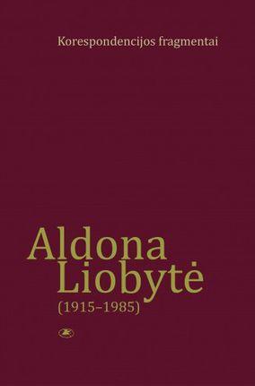 Aldona Liobytė (1915-1985). Korespondencijos fragmentai