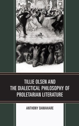 Tillie Olsen and the Dialectical Philosophy of Proletarian Literature