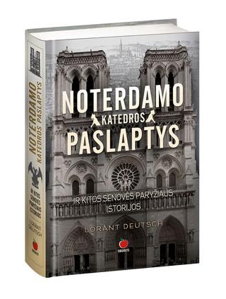 NOTERDAMO KATEDROS PASLAPTYS IR KITOS SENOVĖS PARYŽIAUS ISTORIJOS: nusileiskite į tamsiausius požemius, kad įmintumėte didžiausias šviesų miesto istorijos paslaptis