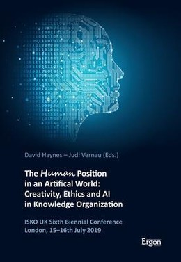 The Human Position in an Artificial World: Creativity, Ethics and AI in Knowledge Organization