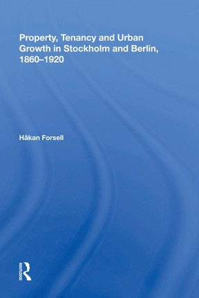 Property, Tenancy and Urban Growth in Stockholm and Berlin, 1860¿920