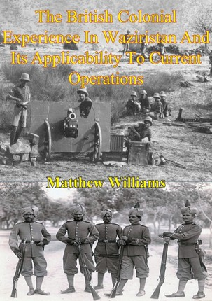 British Colonial Experience In Waziristan And Its Applicability To Current Operations
