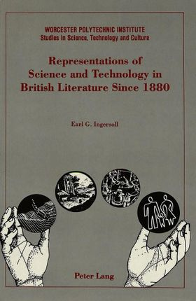 Representations of Science and Technology in British Literature Since 1880