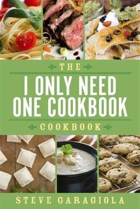 I Only Need One Cookbook-- Cookbook