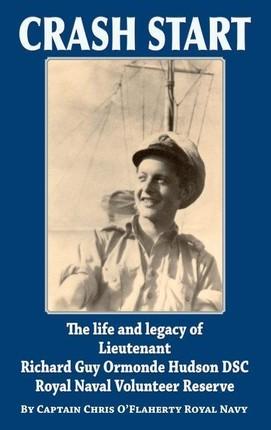 Crash Start: The Life and Legacy of Lieutenant Richard Guy Ormonde Hudson DSC Royal Naval Volunteer Reserve
