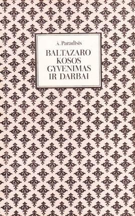 Baltazaro Kosos gyvenimas ir darbai