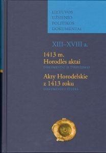 1413 m. Horodlės aktai. Akty Horodelskie z 1413 roku: dokumentai ir tyrinėjimai