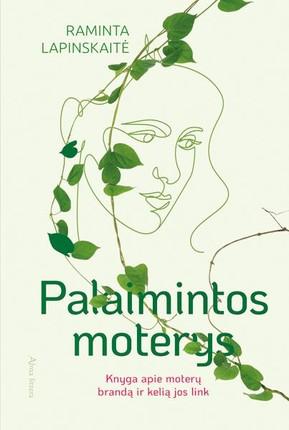 PALAIMINTOS MOTERYS: knyga apie moterų brandą ir kelią jos link