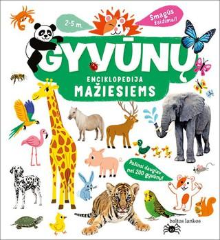 GYVŪNŲ ENCIKLOPEDIJA MAŽIESIEMS: spalvinga ir smagi pažintis su daugiau nei 200 skirtingų gyvūnų