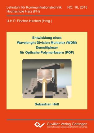 Entwicklung eines Wavelenght Division Multiplex (WDM) Demultiplexer für Optische Polymerfasern (POF) (Band 16)