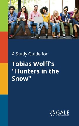 "A Study Guide for Tobias Wolff's ""Hunters in the Snow"""