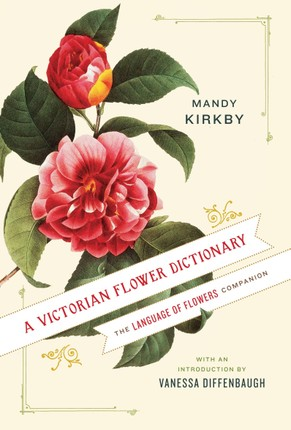 A Victorian Flower Dictionary: The Language of Flowers Companion