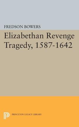 Elizabethan Revenge Tragedy, 1587-1642