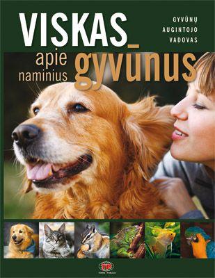 Viskas apie naminius gyvūnus. Gyvūno augintojo vadovas
