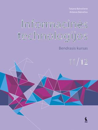 Informacinės technologijos. Bendrasis kursas. Vadovėlis XI–XII klasei