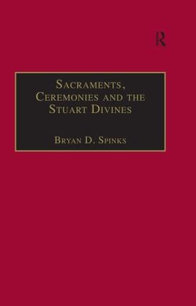 Sacraments, Ceremonies and the Stuart Divines