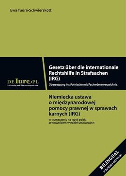 IRG Gesetz über die internationale Rechtshilfe in Strafsachen IRG. Übersetzung ins Polnische mit Fachwörterbuchverzeichnis