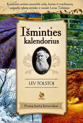 IŠMINTIES KALENDORIUS: kasdienės mintys puoselėti sielą, kurias iš svarbiausių pasaulio tekstų surinko ir užrašė Levas Tolstojus