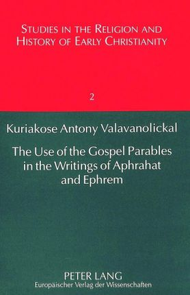 The Use of the Gospel Parables in the Writings of Aphrahat and Ephrem