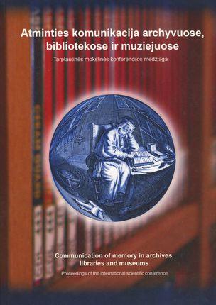 Atminties komunikacija archyvuose, bibliotekose ir muziejuose: mokslo politikos ir praktikos sąveika